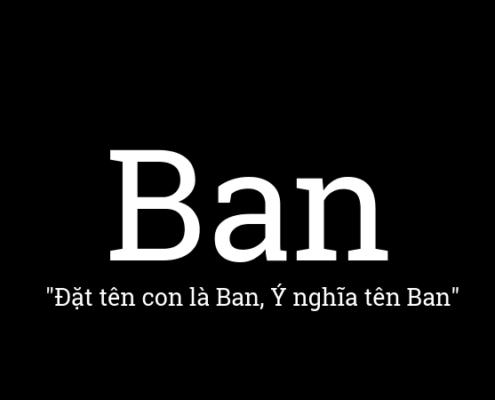 Ý nghĩa tên Ban, đặt tên con là Ban, các tên hay là Ban